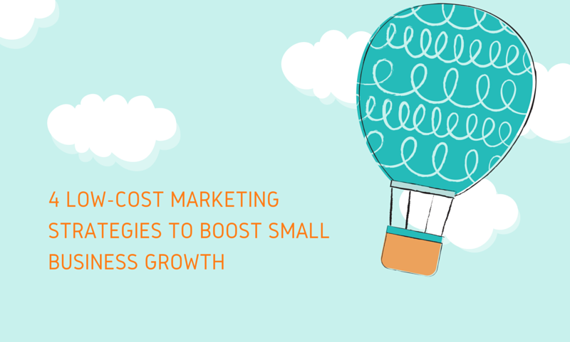 4 Low-Cost Marketing Strategies to Boost Small Business Growth