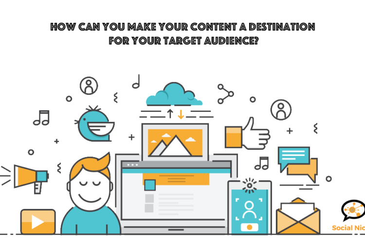 How can you make your content a destination for your target audience?